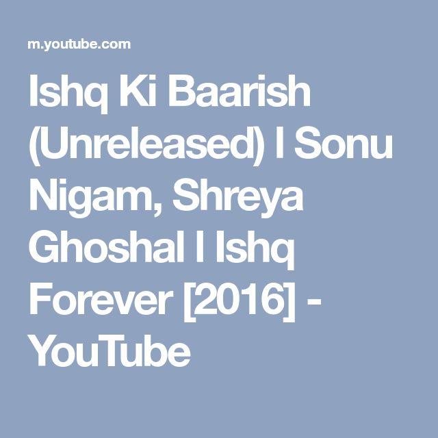Ishq Ki Baarish (Unreleased) l Sonu Nigam, Shreya Ghoshal l Ishq Forever [2016] - YouTube