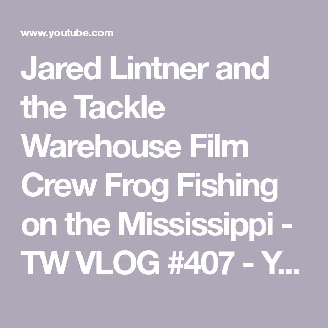 Jared Lintner and the Tackle Warehouse Film Crew Frog Fishing on the Mississippi - TW VLOG #407 - YouTube