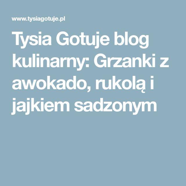 Tysia Gotuje blog kulinarny: Grzanki z awokado, rukolą i jajkiem sadzonym