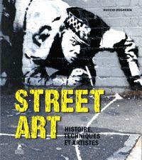 Street art Histoire, techniques et artistes /   Dogheria, Duccio Bermond-Gettle, Virginie de (traducteur) http://bu.univ-angers.fr/rechercher/description?notice=000887919