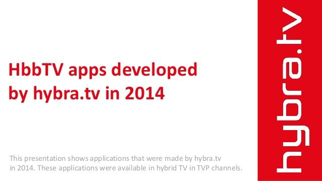 HbbTV apps developed by hybra.tv - PDF by hybra.tv via slideshare