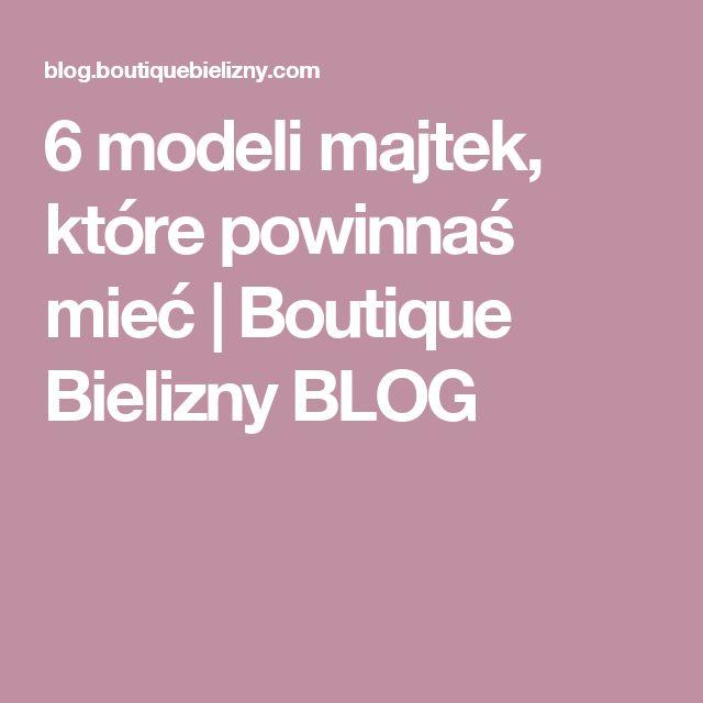 6 modeli majtek, które powinnaś mieć   Boutique Bielizny BLOG