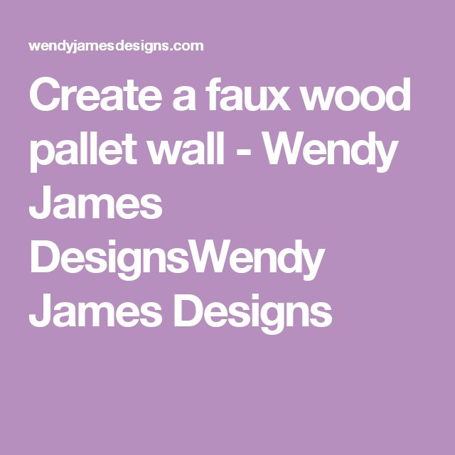 Create a faux wood pallet wall - Wendy James DesignsWendy James Designs