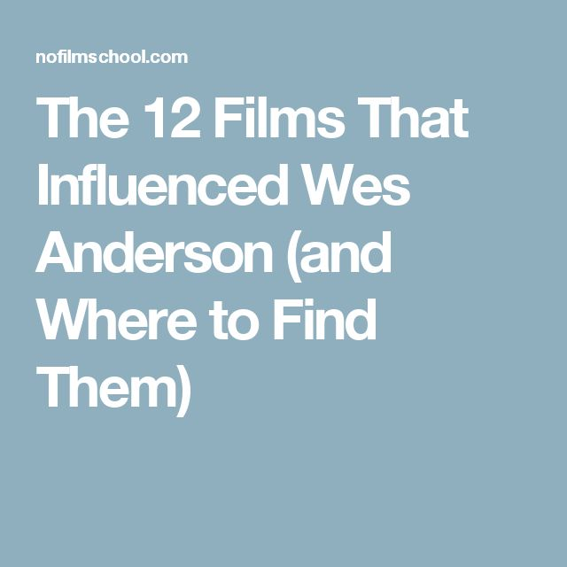 The 12 Films That Influenced Wes Anderson (and Where to Find Them)