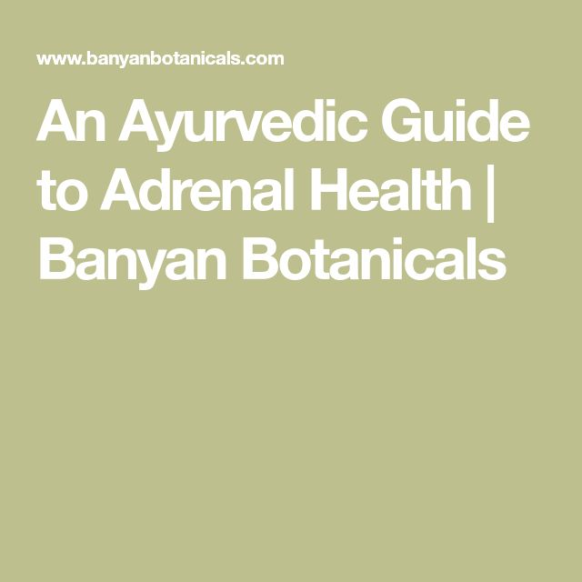 An Ayurvedic Guide to Adrenal Health | Banyan Botanicals