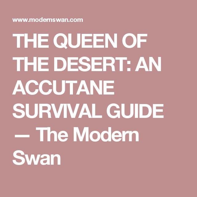 THE QUEEN OF THE DESERT: AN ACCUTANE SURVIVAL GUIDE — The Modern Swan