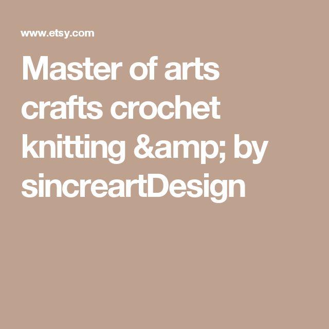 Master of arts crafts crochet knitting & by sincreartDesign