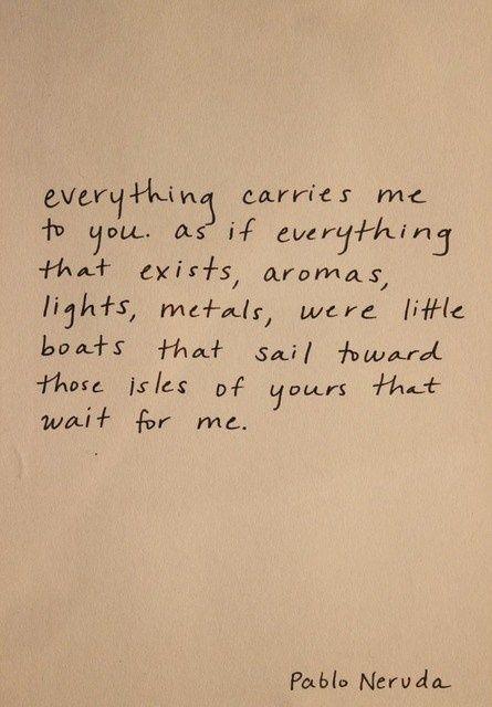 Part of my favorite Pablo Neruda poem! :)