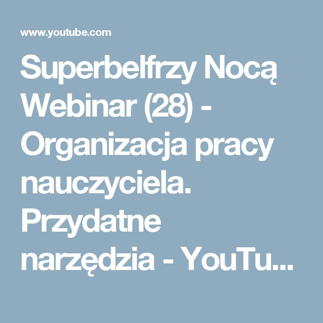 Superbelfrzy Nocą Webinar (28) - Organizacja pracy nauczyciela. Przydatne narzędzia - YouTube