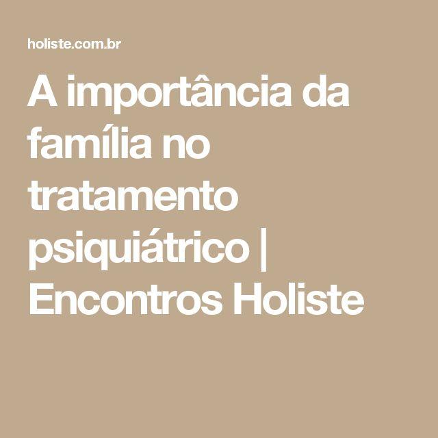 A importância da família no tratamento psiquiátrico | Encontros Holiste