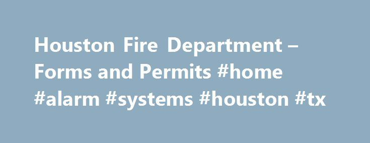 Houston Fire Department – Forms and Permits #home #alarm #systems #houston #tx http://texas.remmont.com/houston-fire-department-forms-and-permits-home-alarm-systems-houston-tx/  # Forms and Permits *Some of the links listed below are .pdf files and require the free Adobe Acrobat Reader for viewing Tier2 Submit for the Current Calendar Year is now available for free download through the Texas Department of State Health Services Tier II Chemical Reporting Program Website at…