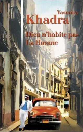 Telecharger Dieu n'habite pas La Havane de Yasmina KHADRA Kindle, PDF, eBook, Dieu n'habite pas La Havane PDF Gratuit