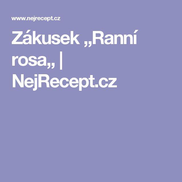 Zákusek ,,Ranní rosa,, | NejRecept.cz