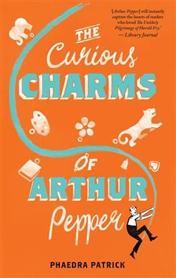 The Curious Charms of Arthur Pepper / Phaedra Patrick