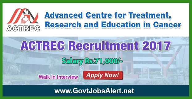 ACTREC Recruitment 2017 – Walk in Interview for Medical Officer, Nurse, Social Worker and other Posts, Salary Rs.71,000/- : Apply Now !!!  The Advanced Centre for Treatment, Research and Education in Cancer - ACTREC Recruitment 2017 has released an official employment notification inviting interested and eligible candidates to apply for the positions of Medical Officer, Nurse, Social Worker, Field Investigator and Administrative Asst.
