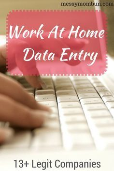 Data Entry, legit work at home jobs for stay at home moms. 13 real companies that hire you to enter data.