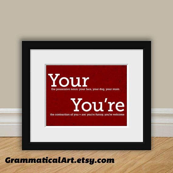 Grammar Funny Print Your and You're Perfect English Gift Geekery Gift - want for future office decoration