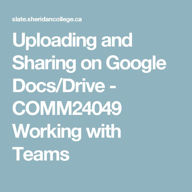 Uploading and Sharing on Google Docs/Drive - COMM24049 Working with Teams