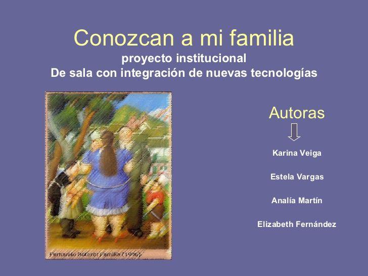 Conozcan a mi familia proyecto institucional De sala con integración de nuevas tecnologías Autoras Karina Veiga Estela Var...