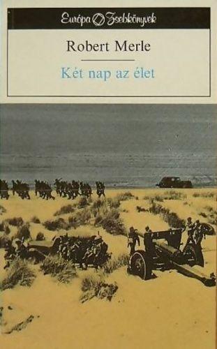 Két nap az élet · Robert Merle · Könyv · Moly