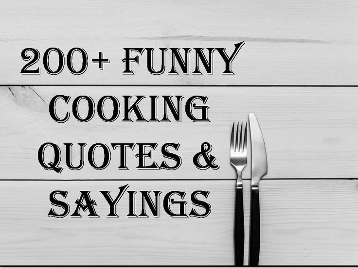 Best consolidation of '200+ Funny Cooking Quotes