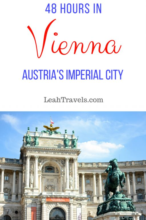 48 Hours in Vienna: Highlights of Austria's Imperial City -