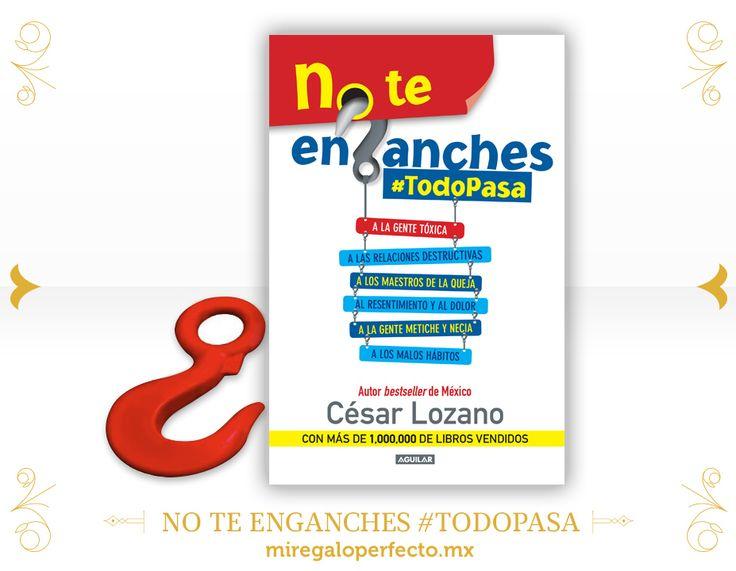 El #RegaloPerfecto es NO TE ENGANCHES de César Lozano