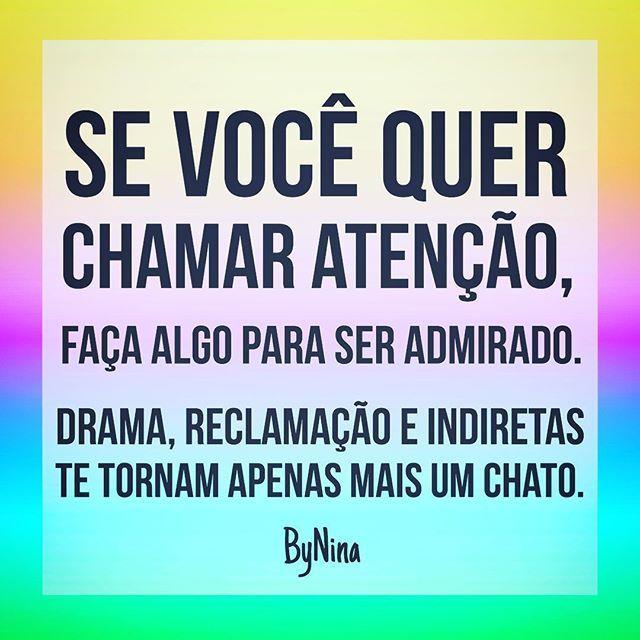 """@instabynina's photo: """"Se você quer chamar atenção, faça algo para ser admirado. Drama, reclamação e indiretas te tornam apenas mais um chato. ByNina #frases #citações #pensamentos #pessoas #drama #admiração #indireta #instabynina #bynina"""""""