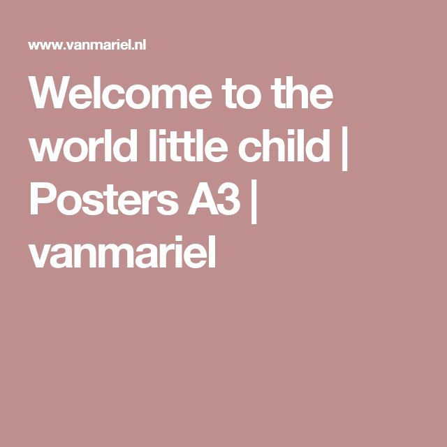 Welcome to the world little child | Posters A3 | vanmariel