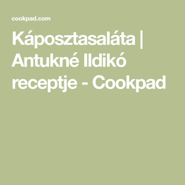 Káposztasaláta | Antukné Ildikó receptje - Cookpad