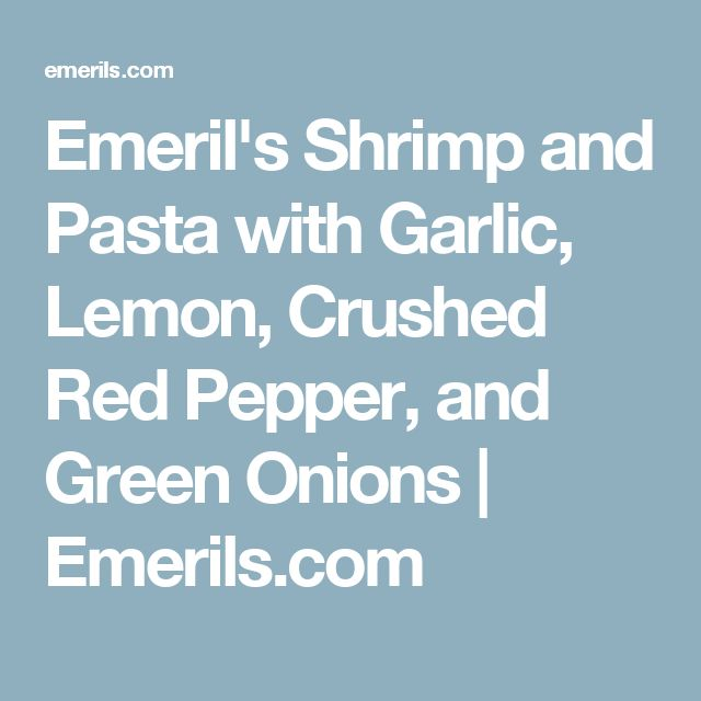 Emeril's Shrimp and Pasta with Garlic, Lemon, Crushed Red Pepper, and Green Onions | Emerils.com