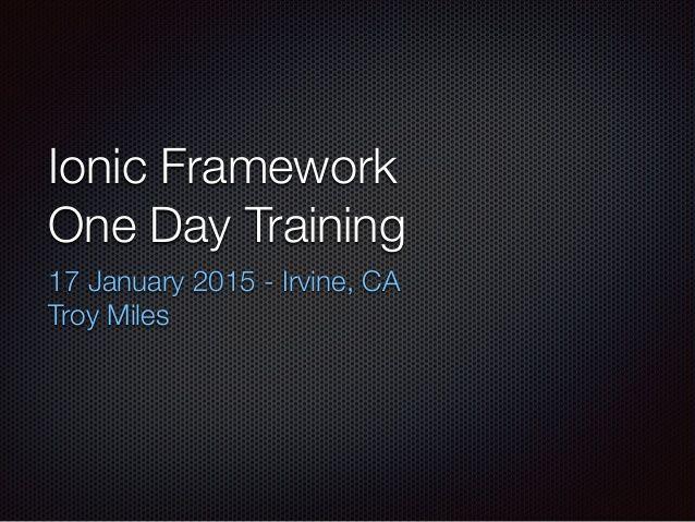 Ionic Framework One Day Training 17 January 2015 - Irvine, CA Troy Miles