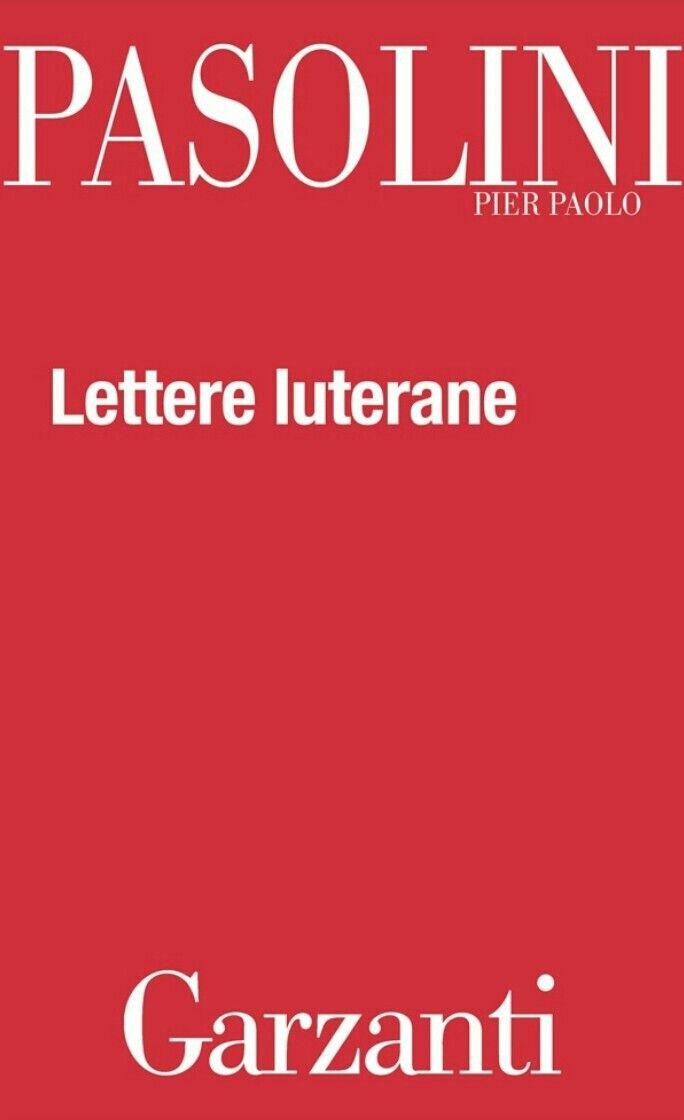 Pier Paolo Pasolini - Lettere Luterane - Garzanti, 2009