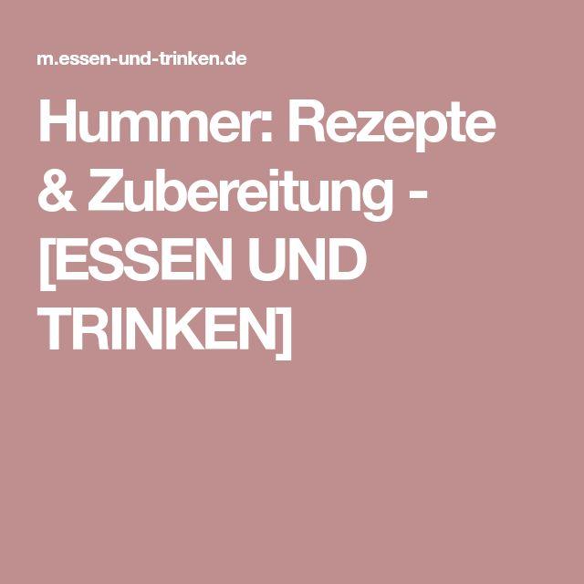 Hummer: Rezepte & Zubereitung - [ESSEN UND TRINKEN]