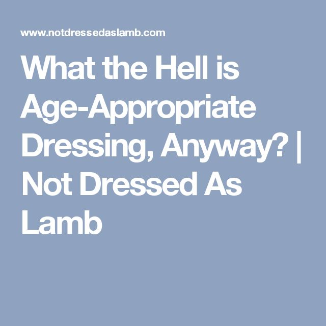 What the Hell is Age-Appropriate Dressing, Anyway?   Not Dressed As Lamb