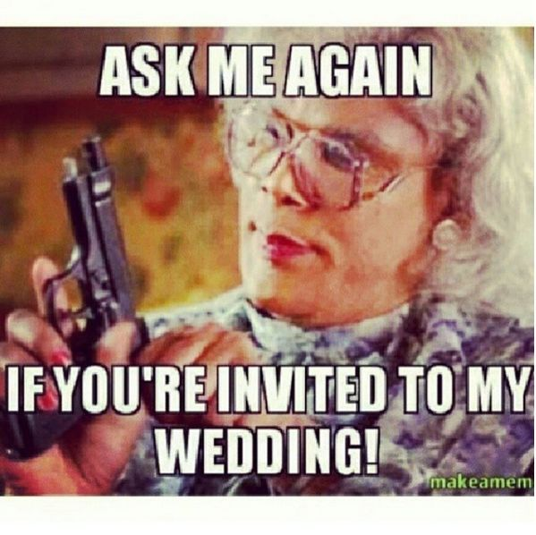 23 Things That Won T Make Sense Unless You Ve Planned A Wedding Wedding Humor Wedding Planning Quotes Wedding Meme