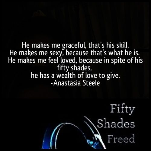 A wonderful quote by anastasia steele explaining her love for What is the sequel to fifty shades of grey