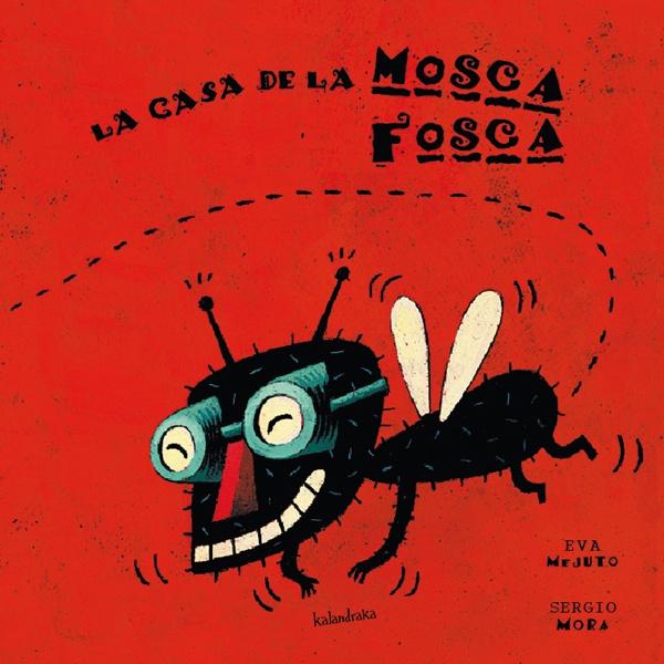 La casa de la Mosca Fosca  Eva Mejuto (adaptación)  Sergio Mora (ilustración)  Kalandraka