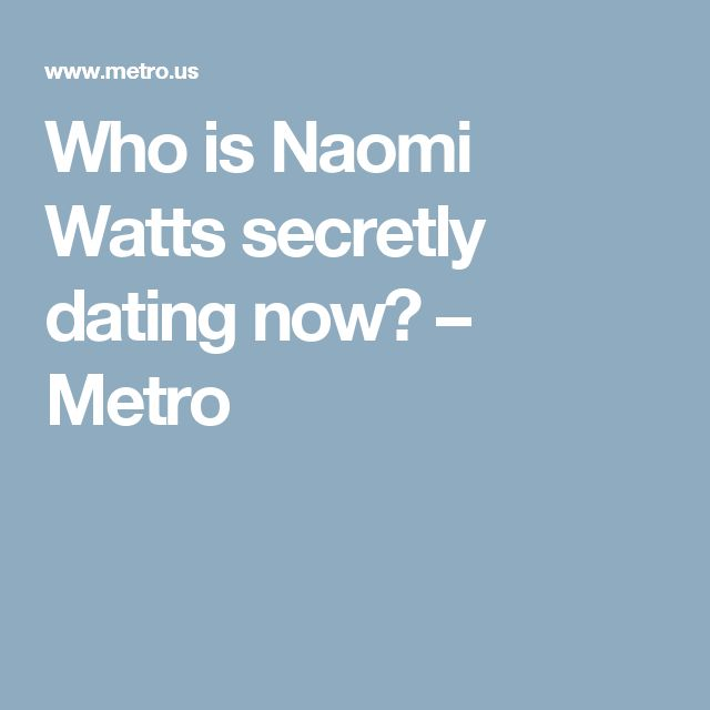 Who is Naomi Watts secretly dating now? – Metro