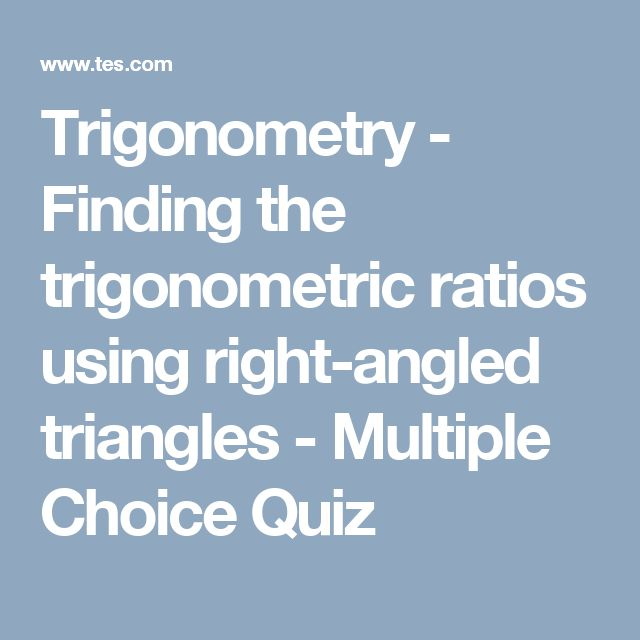 Trigonometry - Finding the trigonometric ratios using right-angled triangles - Multiple Choice Quiz