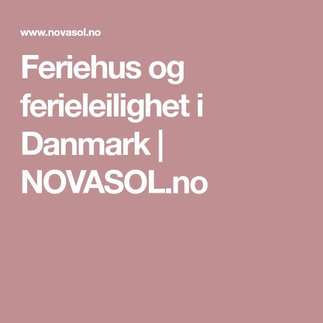 Feriehus og ferieleilighet i Danmark   NOVASOL.no