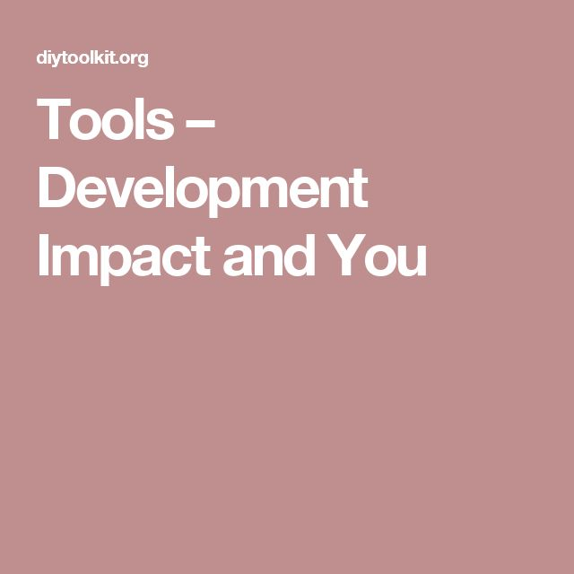 Tools  –  Development Impact and You