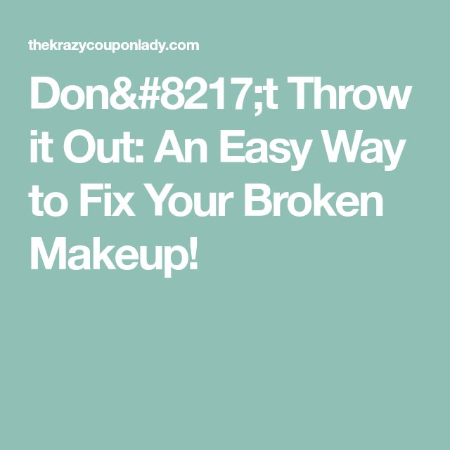 Don't Throw it Out: An Easy Way to Fix Your Broken Makeup!