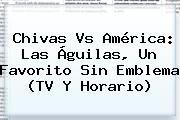http://tecnoautos.com/wp-content/uploads/imagenes/tendencias/thumbs/chivas-vs-america-las-aguilas-un-favorito-sin-emblema-tv-y-horario.jpg America Vs Chivas. Chivas vs América: las Águilas, un favorito sin emblema (TV y horario), Enlaces, Imágenes, Videos y Tweets - http://tecnoautos.com/actualidad/america-vs-chivas-chivas-vs-america-las-aguilas-un-favorito-sin-emblema-tv-y-horario/