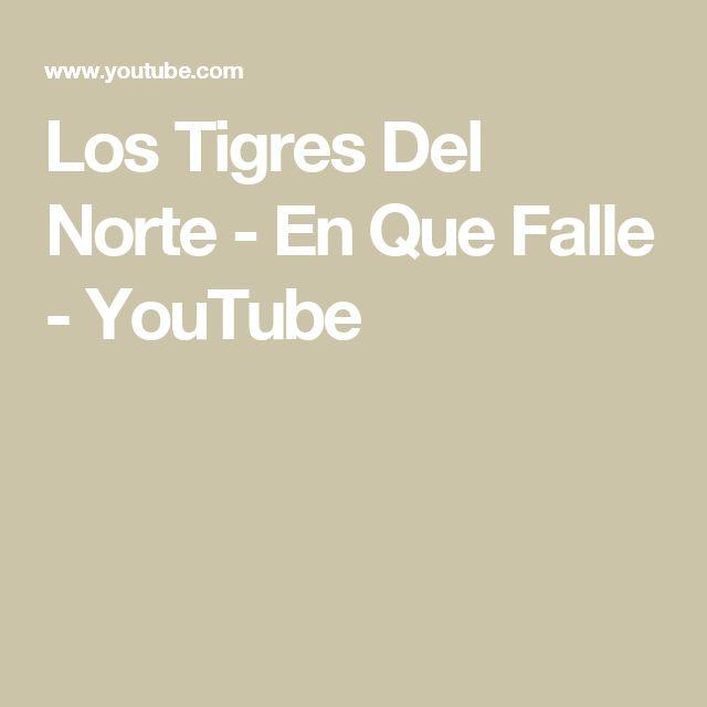Los Tigres Del Norte - En Que Falle - YouTube
