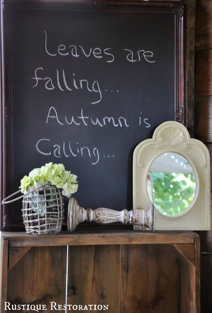 Fall / Autumn Chalkboard idea... Rustique Restoration