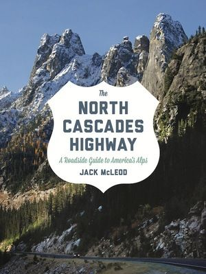 New Guide to the North Cascades Highway   Portland Monthly