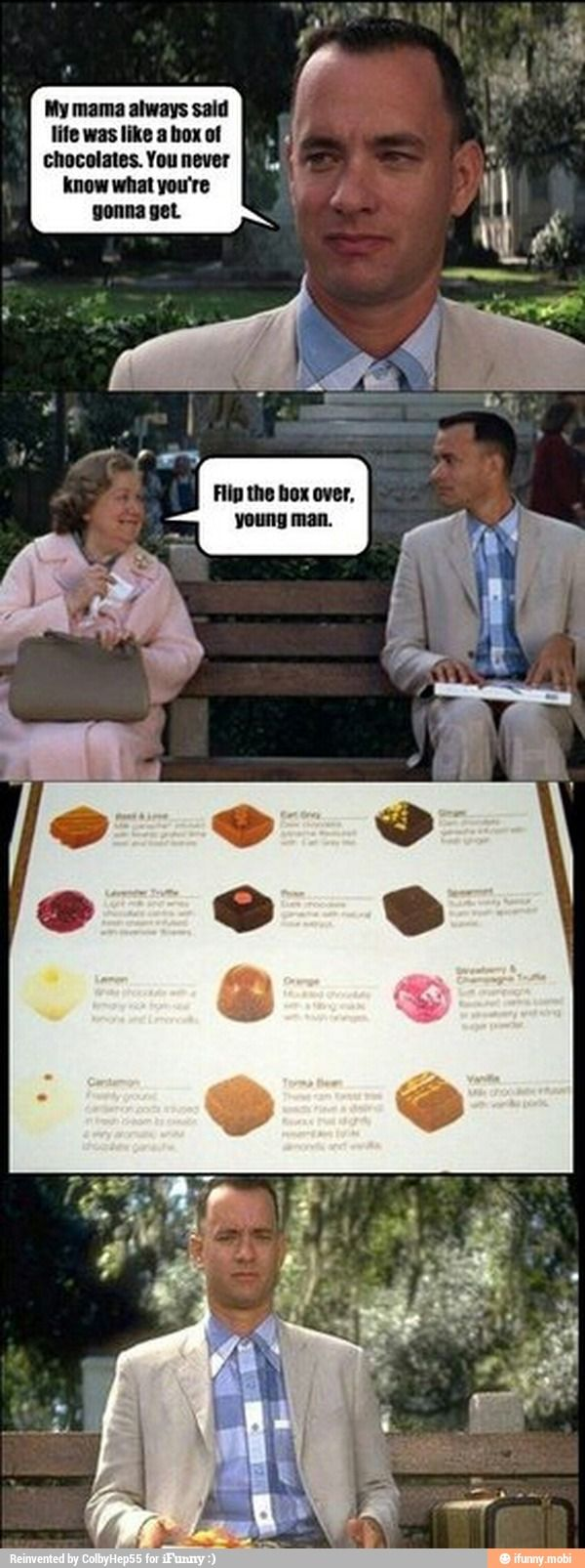 Life is like a box of chocolates.....i love this movie