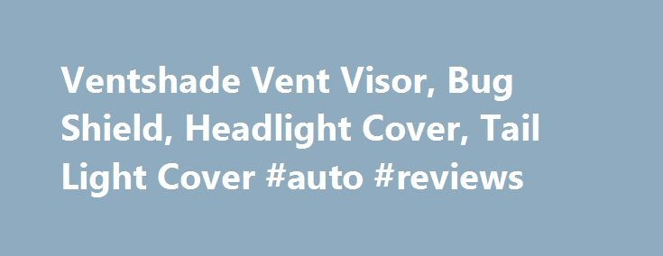 Ventshade Vent Visor, Bug Shield, Headlight Cover, Tail Light Cover #auto #reviews http://autos.remmont.com/ventshade-vent-visor-bug-shield-headlight-cover-tail-light-cover-auto-reviews/  #auto window shades # Ventshade Date Published: July 31,2014 Since 1965, Auto Ventshade, a 1998-acquired company by Lund International, has been providing the market with well-designed window shades, hood shields,... Read more >The post Ventshade Vent Visor, Bug Shield, Headlight Cover, Tail Light Cover…