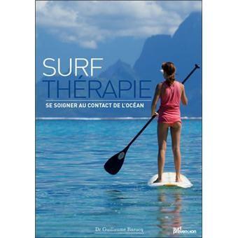 Surf thérapie, se soigner au contact de l'océan - broché - Fnac.com - Guillaume Barucq - Livre 20,9€